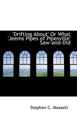 Drifting About' or What 'Jeems Pipes of Pipesville' Saw-And-Did