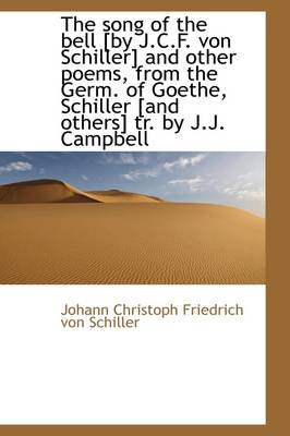 The Song of the Bell [By J.C.F. Von Schiller] and Other Poems, from the Germ. of Goethe, Schiller