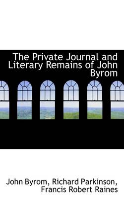 The Private Journal and Literary Remains of John Byrom