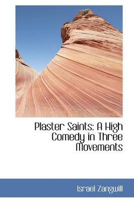 Plaster Saints: A High Comedy in Three Movements