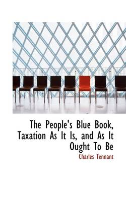 The People's Blue Book, Taxation as It Is, and as It Ought to Be