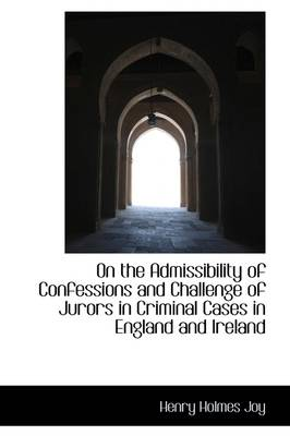 On the Admissibility of Confessions and Challenge of Jurors in Criminal Cases in England and Ireland
