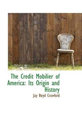 The Credit Mobilier of America: Its Origin and History