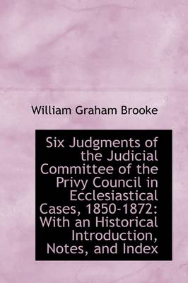 Six Judgments of the Judicial Committee of the Privy Council in Ecclesiastical Cases, 1850-1872: Wit
