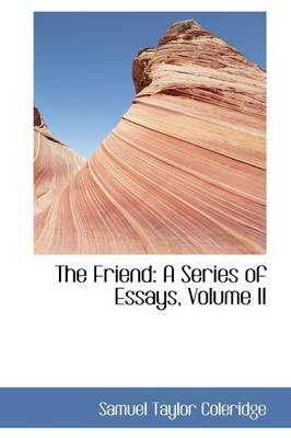 The Friend: A Series of Essays, Volume II