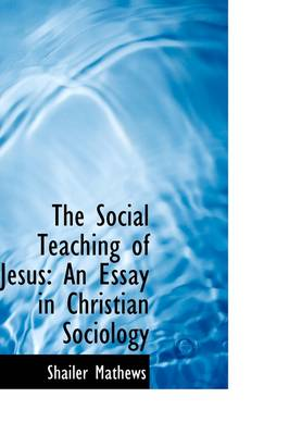 The Social Teaching of Jesus: An Essay in Christian Sociology