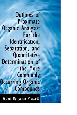 Outlines of Proximate Organic Analysis: For the Identification, Separation, and Quantitative Determi