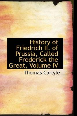 History of Friedrich II. of Prussia, Called Frederick the Great, Volume IV