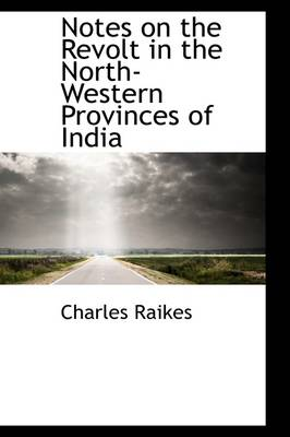 Notes on the Revolt in the North-Western Provinces of India