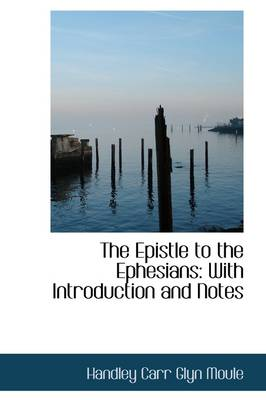 The Epistle to the Ephesians: With Introduction and Notes