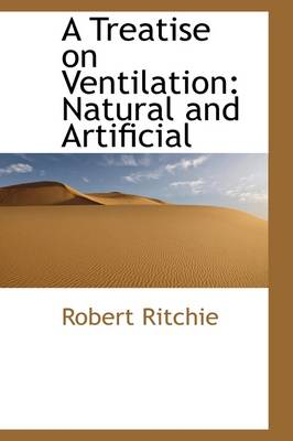 A Treatise on Ventilation: Natural and Artificial