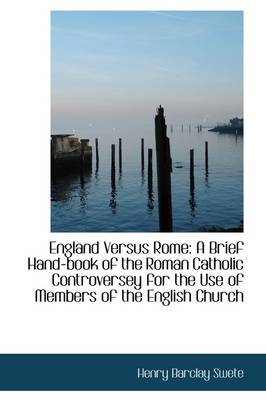 England Versus Rome: A Brief Hand-Book of the Roman Catholic Controversey for the Use of Members of