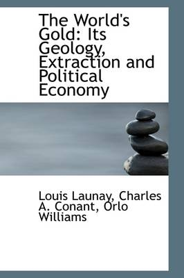 The World's Gold: Its Geology, Extraction and Political Economy
