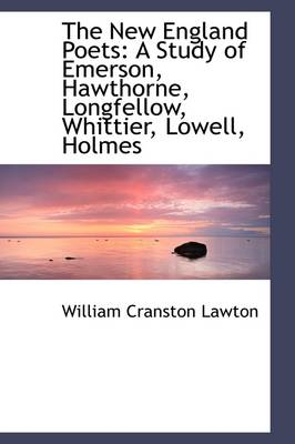 The New England Poets: A Study of Emerson, Hawthorne, Longfellow, Whittier, Lowell, Holmes