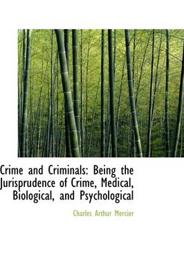 Crime and Criminals: Being the Jurisprudence of Crime, Medical, Biological, and Psychological