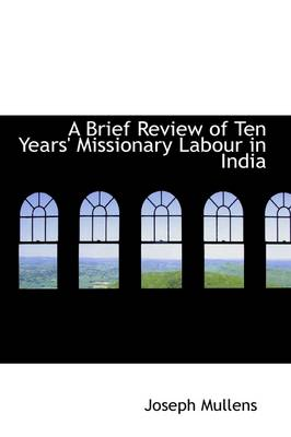 A Brief Review of Ten Years Missionary Labour in India