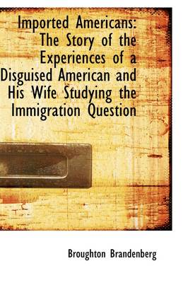 Imported Americans: The Story of the Experiences of a Disguised American and His Wife Studying