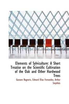 Elements of Sylviculture: A Short Treatise on the Scientific Cultivation of the Oak