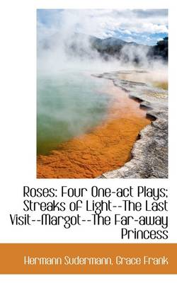 Roses: Four One-Act Plays; Streaks of Light--The Last Visit--Margot--The Far-Away Princess