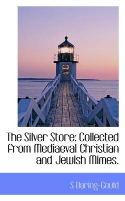 The Silver Store: Collected from Mediaeval Christian and Jewish Mimes.