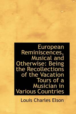 European Reminiscences, Musical and Otherwise: Being the Recollections of the Vacation Tours of a Mu