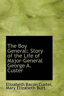 The Boy General: Story of the Life of Major-General George A. Custer