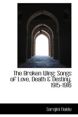 The Broken Wing: Songs of Love, Death & Destiny, 1915-1916