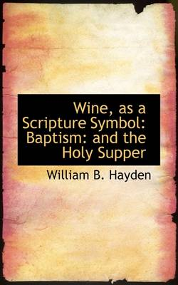 Wine, as a Scripture Symbol: Baptism: And the Holy Supper
