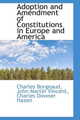 Adoption and Amendment of Constitutions in Europe and America