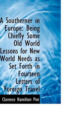 A Southerner in Europe: Being Chiefly Some Old World Lessons for New World Needs as Set Forth in Fou