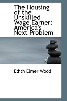 The Housing of the Unskilled Wage Earner: America's Next Problem