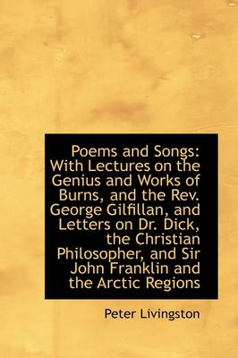 Poems and Songs: With Lectures on the Genius and Works of Burns, and the REV. George Gilfillan, and