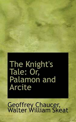 The Knight's Tale: Or, Palamon and Arcite