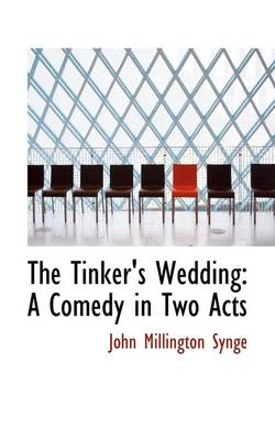 The Tinker's Wedding: A Comedy in Two Acts
