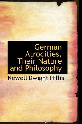 German Atrocities, Their Nature and Philosophy