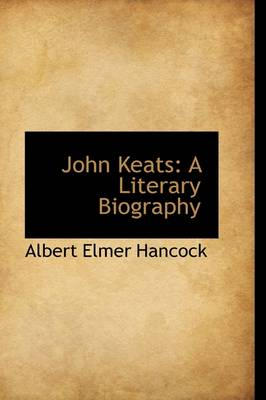 John Keats: A Literary Biography