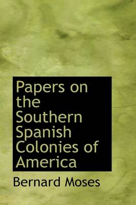 Papers on the Southern Spanish Colonies of America