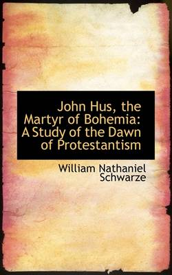 John Hus, the Martyr of Bohemia: A Study of the Dawn of Protestantism