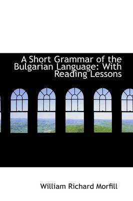 A Short Grammar of the Bulgarian Language with Reading Lessons