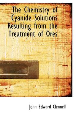 The Chemistry of Cyanide Solutions Resulting from the Treatment of Ores