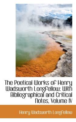 The Poetical Works of Henry Wadsworth Longfellow: With Bibliographical and Critical Notes, Volume IV