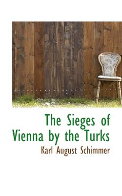 The Sieges of Vienna by the Turks