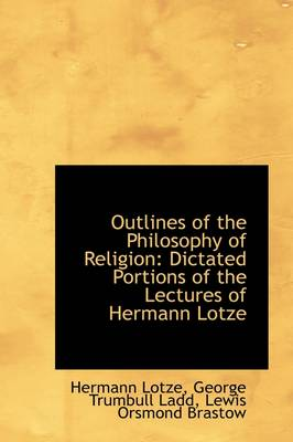 Outlines of the Philosophy of Religion: Dictated Portions of the Lectures of Hermann Lotze