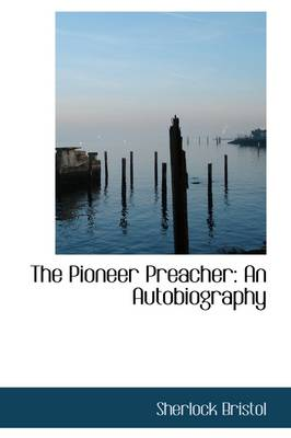 The Pioneer Preacher: An Autobiography