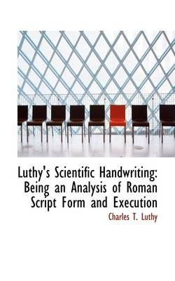 Luthy's Scientific Handwriting: Being an Analysis of Roman Script Form and Execution