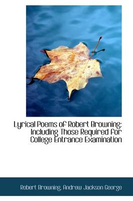 Lyrical Poems of Robert Browning: Including Those Required for College Entrance Examination
