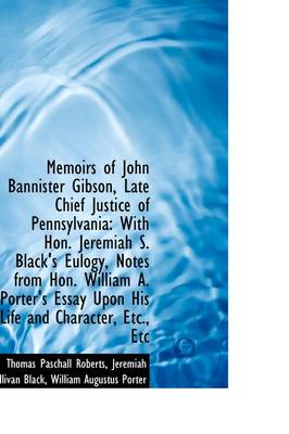 Memoirs of John Bannister Gibson, Late Chief Justice of Pennsylvania: With Hon. Jeremiah S. Black's