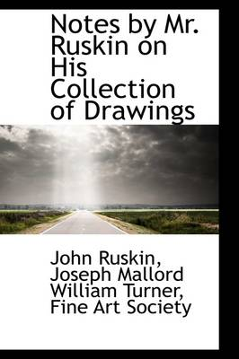 Notes by Mr. Ruskin on His Collection of Drawings