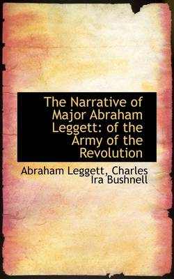 The Narrative of Major Abraham Leggett: Of the Army of the Revolution