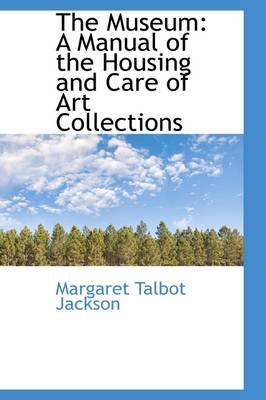 The Museum: A Manual of the Housing and Care of Art Collections